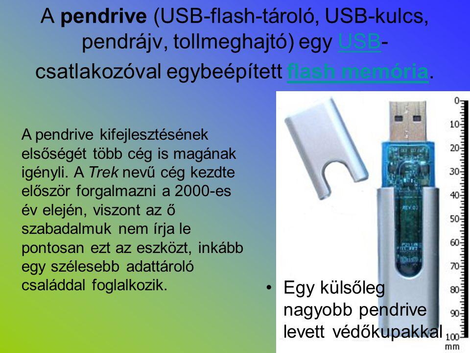 A pendrive (USB-flash-tároló, USB-kulcs, pendrájv, tollmeghajtó) egy USB-csatlakozóval egybeépített flash memória.