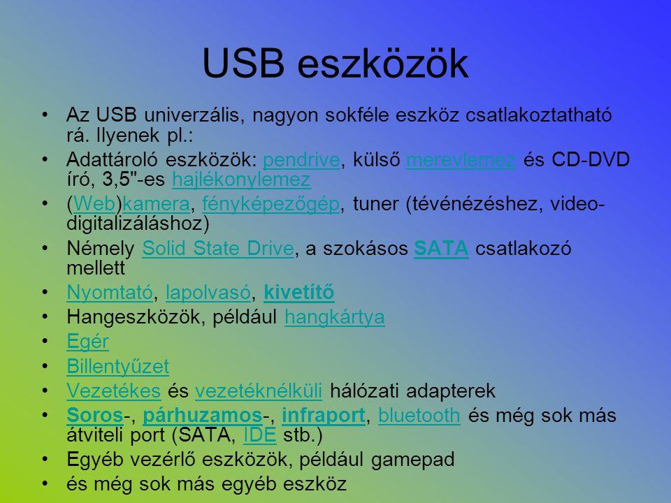 USB eszközök Az USB univerzális, nagyon sokféle eszköz csatlakoztatható rá. Ilyenek pl.: