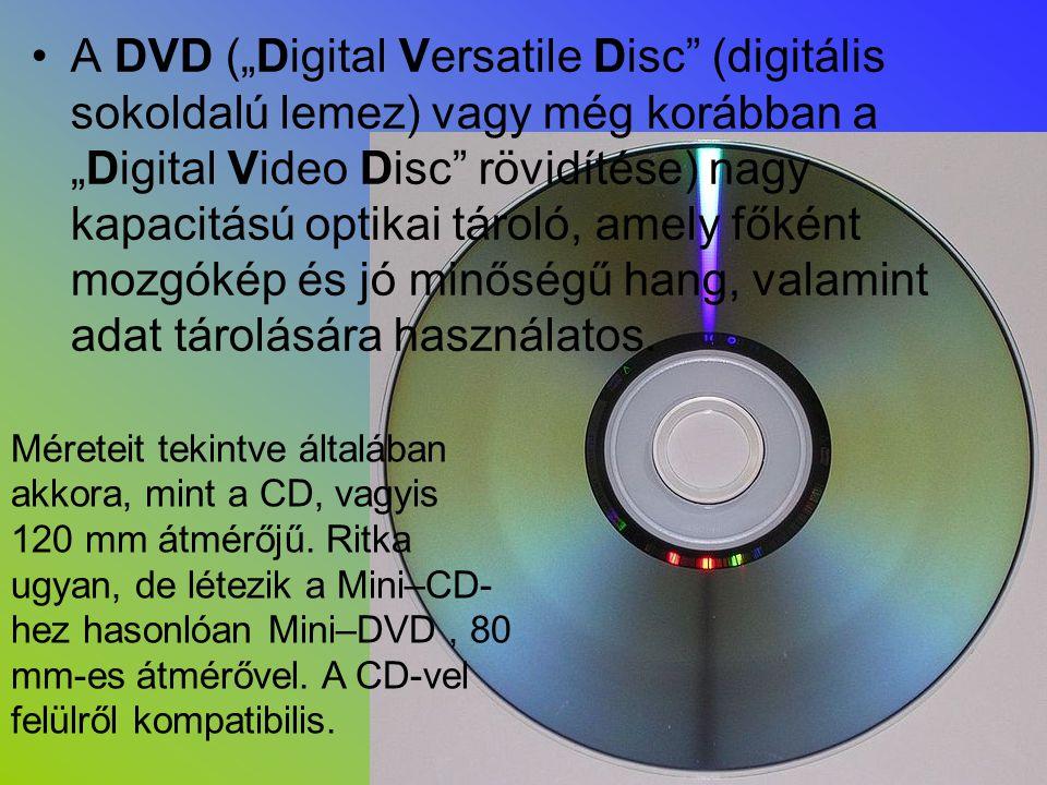 """A DVD (""""Digital Versatile Disc (digitális sokoldalú lemez) vagy még korábban a """"Digital Video Disc rövidítése) nagy kapacitású optikai tároló, amely főként mozgókép és jó minőségű hang, valamint adat tárolására használatos."""