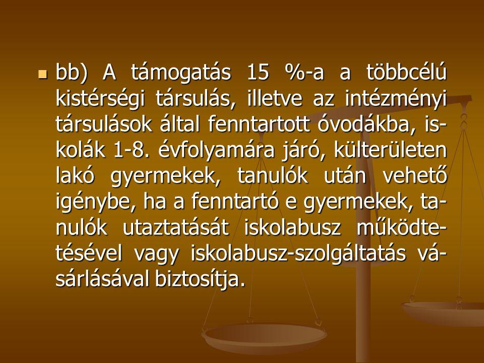 bb) A támogatás 15 %-a a többcélú kistérségi társulás, illetve az intézményi társulások által fenntartott óvodákba, is-kolák 1-8.