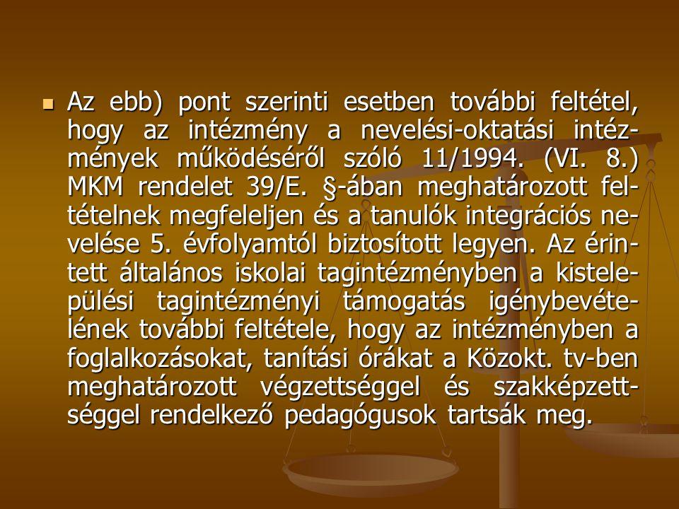Az ebb) pont szerinti esetben további feltétel, hogy az intézmény a nevelési-oktatási intéz-mények működéséről szóló 11/1994.