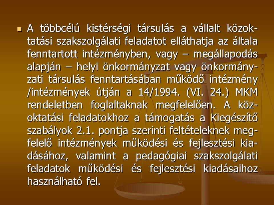 A többcélú kistérségi társulás a vállalt közok-tatási szakszolgálati feladatot elláthatja az általa fenntartott intézményben, vagy – megállapodás alapján – helyi önkormányzat vagy önkormány-zati társulás fenntartásában működő intézmény /intézmények útján a 14/1994.