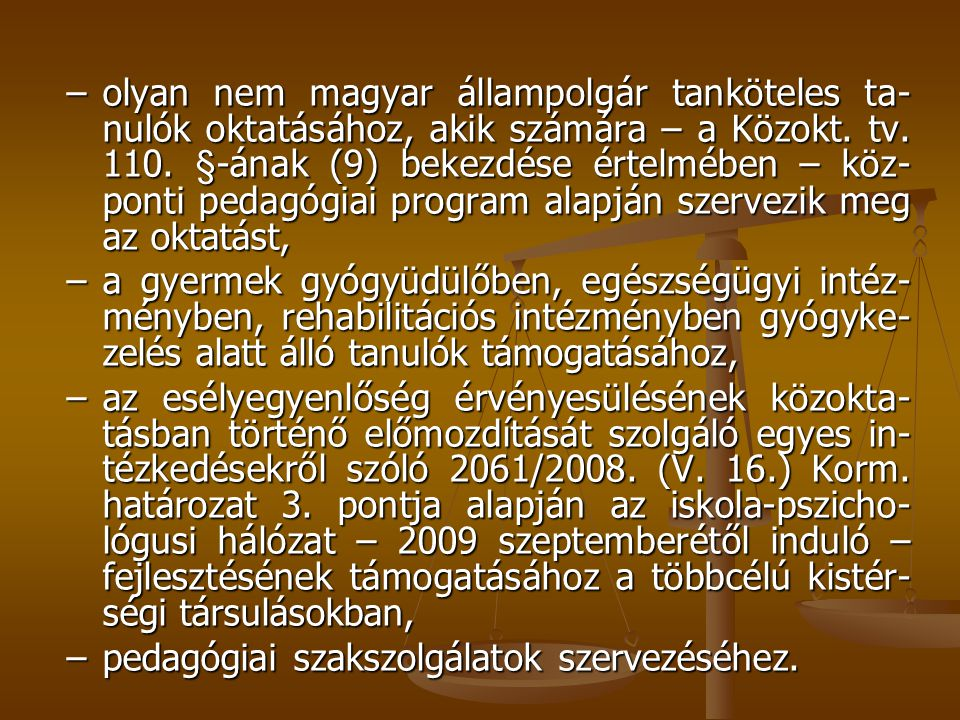 – olyan nem magyar állampolgár tanköteles ta-nulók oktatásához, akik számára – a Közokt. tv. 110. §-ának (9) bekezdése értelmében – köz-ponti pedagógiai program alapján szervezik meg az oktatást,