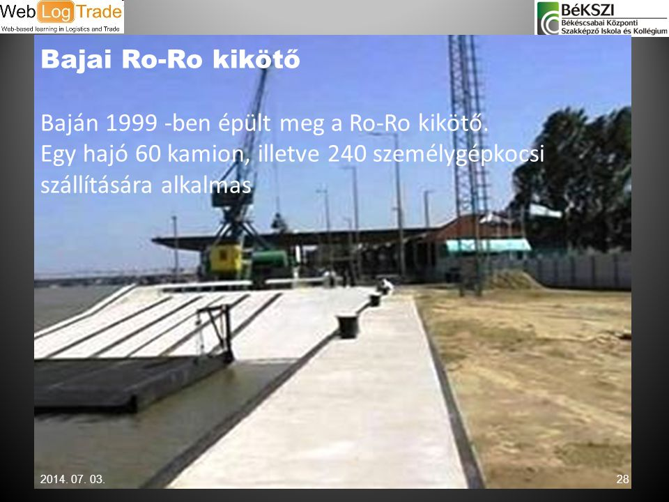 Bajai Ro-Ro kikötő Baján 1999 -ben épült meg a Ro-Ro kikötő