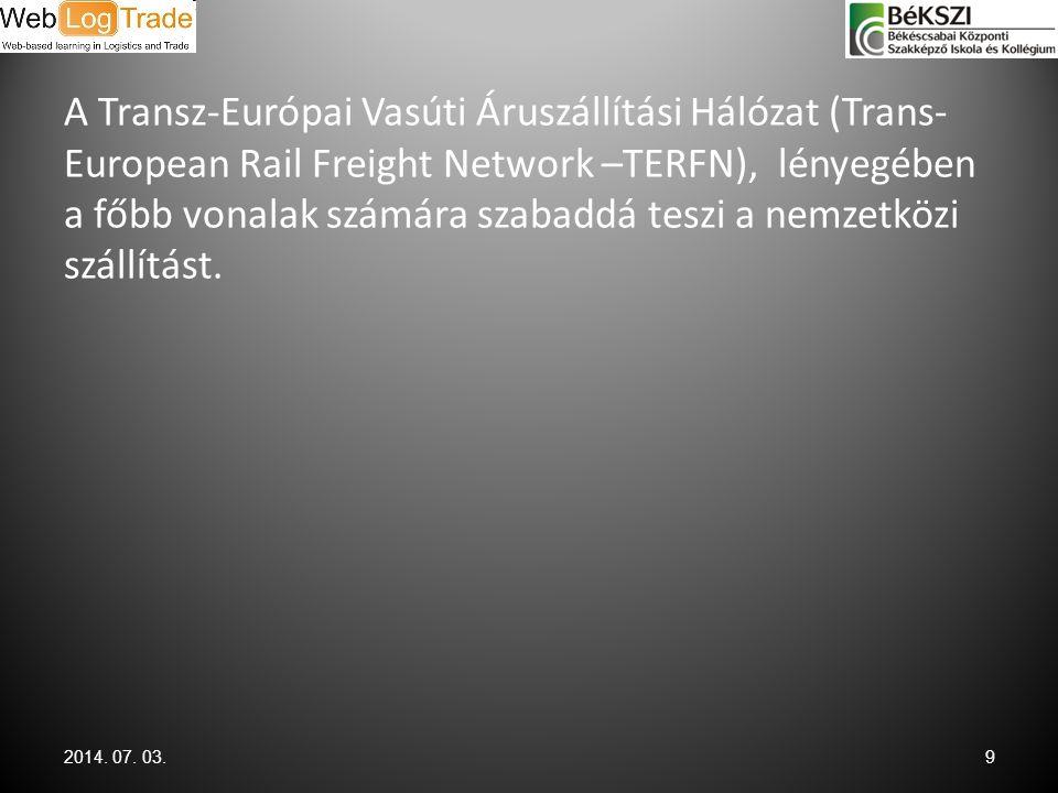 A Transz-Európai Vasúti Áruszállítási Hálózat (Trans-European Rail Freight Network –TERFN), lényegében a főbb vonalak számára szabaddá teszi a nemzetközi szállítást.