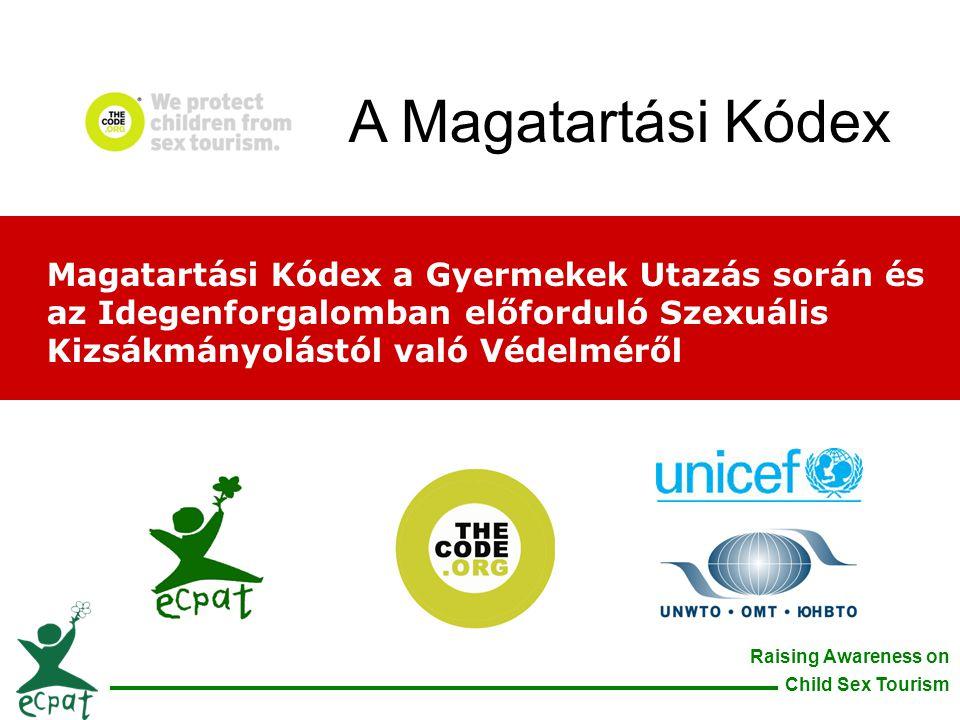 A Magatartási Kódex Magatartási Kódex a Gyermekek Utazás során és az Idegenforgalomban előforduló Szexuális Kizsákmányolástól való Védelméről.