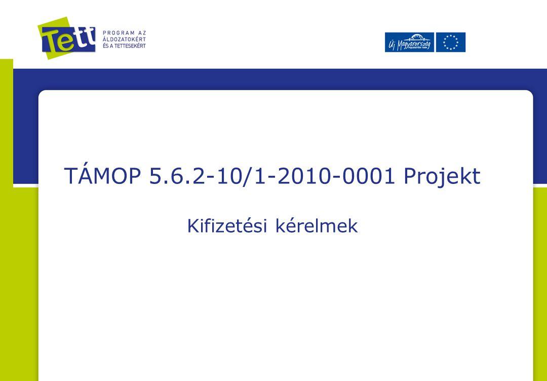 TÁMOP 5.6.2-10/1-2010-0001 Projekt Kifizetési kérelmek