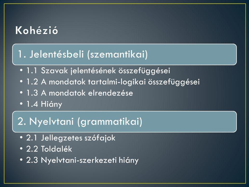 Kohézió 1. Jelentésbeli (szemantikai) 2. Nyelvtani (grammatikai)