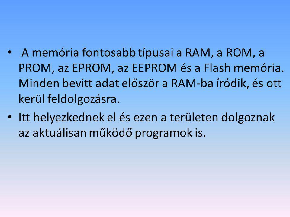 A memória fontosabb típusai a RAM, a ROM, a PROM, az EPROM, az EEPROM és a Flash memória. Minden bevitt adat először a RAM-ba íródik, és ott kerül feldolgozásra.