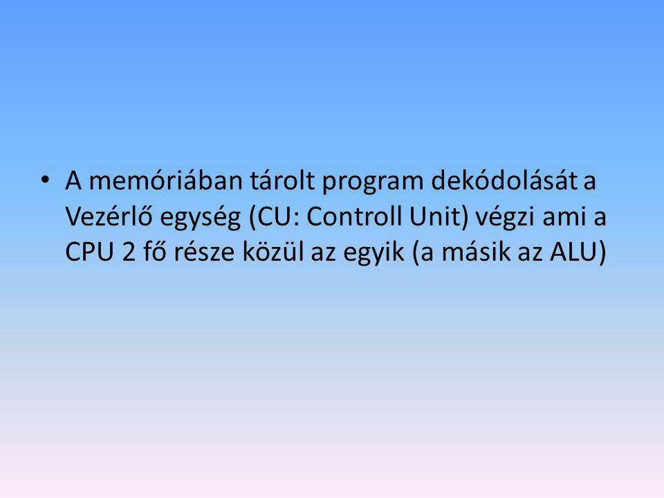 A memóriában tárolt program dekódolását a Vezérlő egység (CU: Controll Unit) végzi ami a CPU 2 fő része közül az egyik (a másik az ALU)