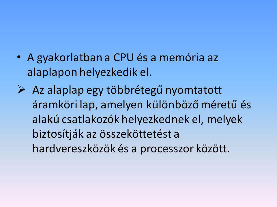 A gyakorlatban a CPU és a memória az alaplapon helyezkedik el.