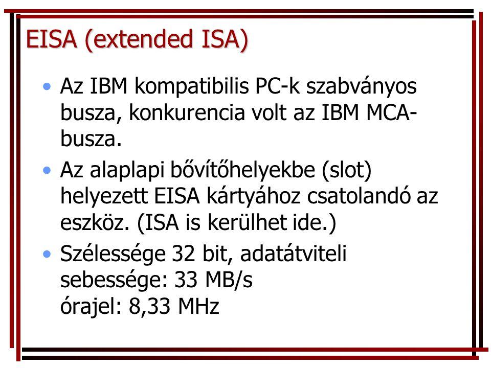 EISA (extended ISA) Az IBM kompatibilis PC-k szabványos busza, konkurencia volt az IBM MCA-busza.