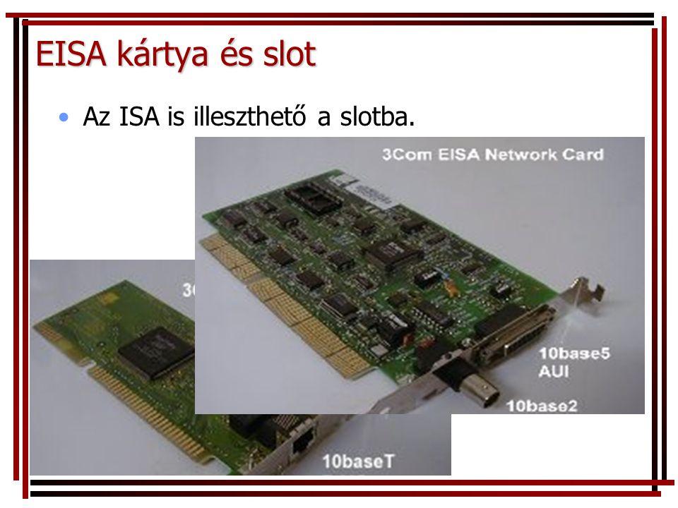 EISA kártya és slot Az ISA is illeszthető a slotba.