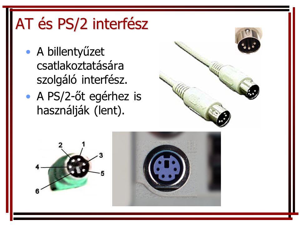 AT és PS/2 interfész A billentyűzet csatlakoztatására szolgáló interfész.