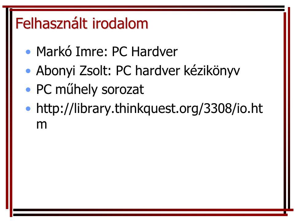 Felhasznált irodalom Markó Imre: PC Hardver