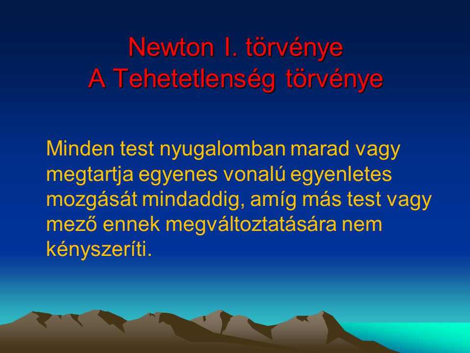 Newton I. törvénye A Tehetetlenség törvénye