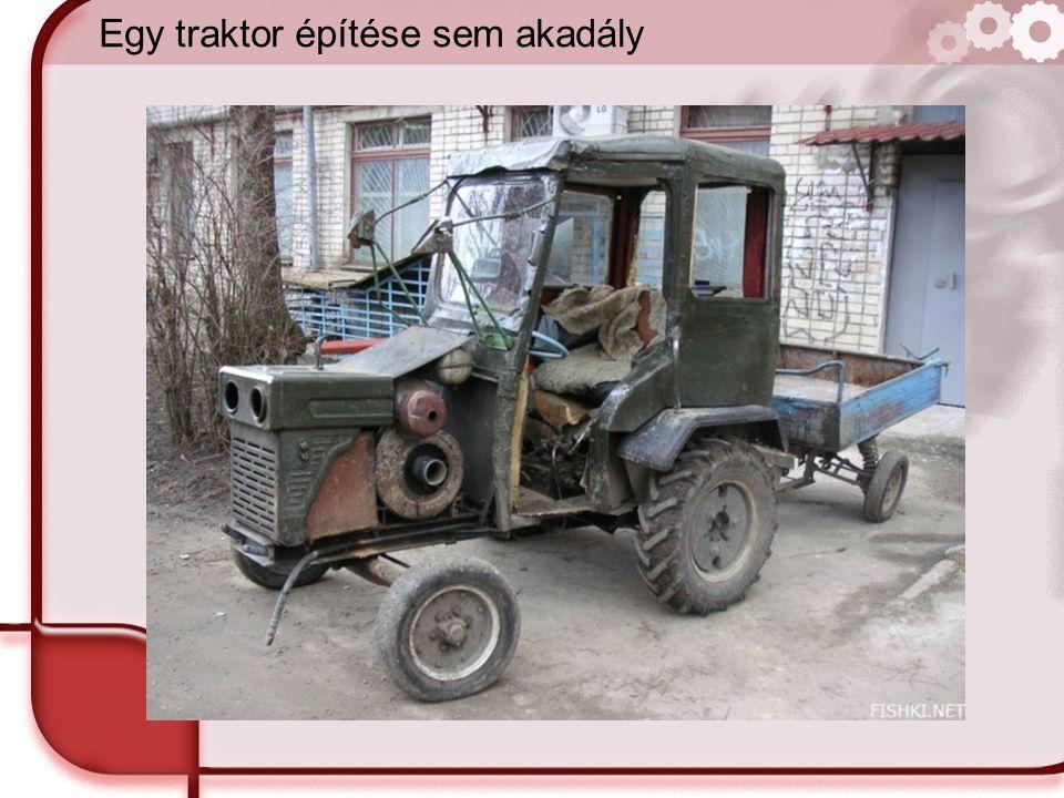 Egy traktor építése sem akadály
