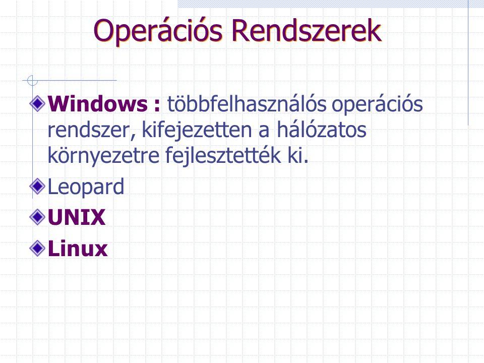 Operációs Rendszerek Windows : többfelhasználós operációs rendszer, kifejezetten a hálózatos környezetre fejlesztették ki.