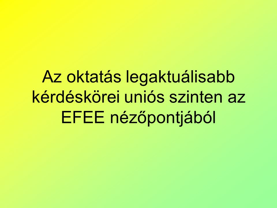 Az oktatás legaktuálisabb kérdéskörei uniós szinten az EFEE nézőpontjából
