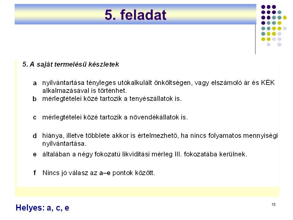 5. feladat Helyes: a, c, e