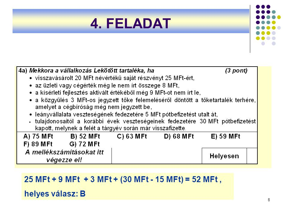 4. FELADAT 25 MFt + 9 MFt + 3 MFt + (30 MFt - 15 MFt) = 52 MFt ,