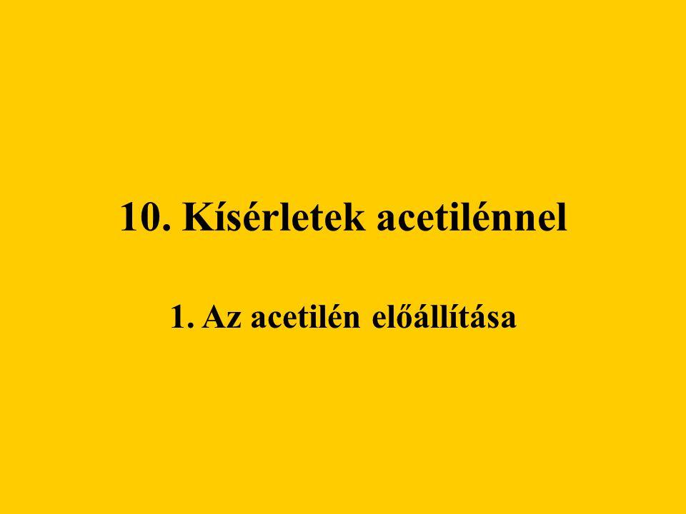 10. Kísérletek acetilénnel 1. Az acetilén előállítása