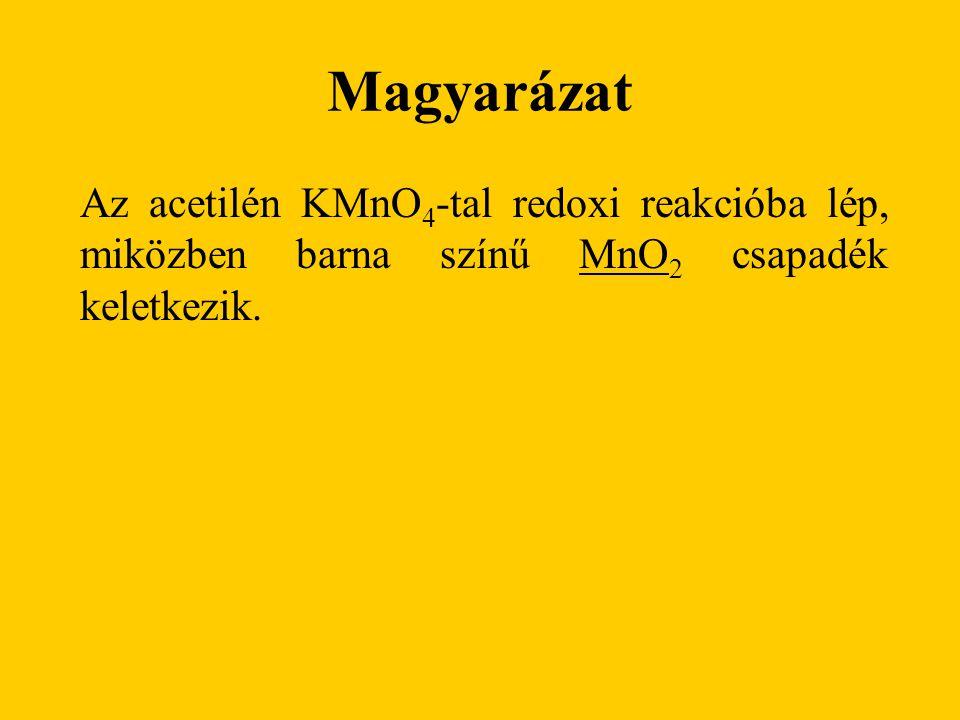 Magyarázat Az acetilén KMnO4-tal redoxi reakcióba lép, miközben barna színű MnO2 csapadék keletkezik.