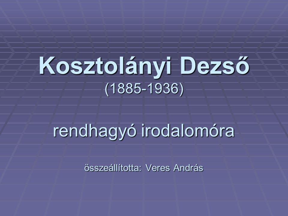 Kosztolányi Dezső (1885-1936) rendhagyó irodalomóra összeállította: Veres András
