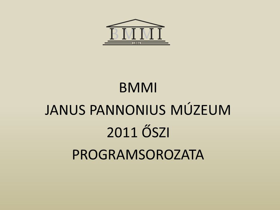 BMMI JANUS PANNONIUS MÚZEUM 2011 ŐSZI PROGRAMSOROZATA