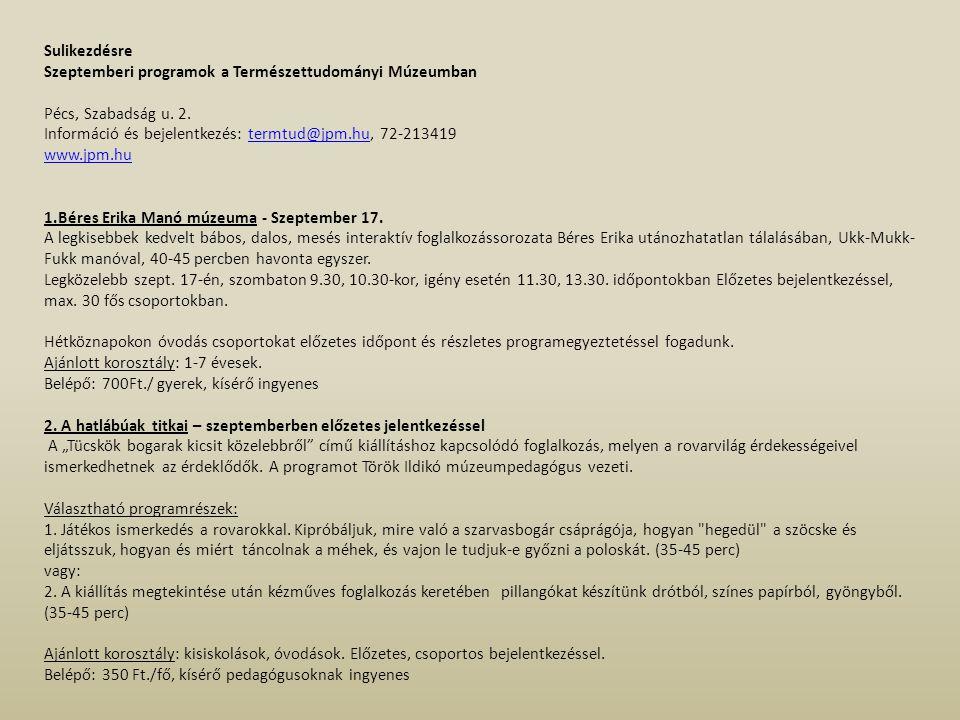 Sulikezdésre Szeptemberi programok a Természettudományi Múzeumban. Pécs, Szabadság u. 2. Információ és bejelentkezés: termtud@jpm.hu, 72-213419.