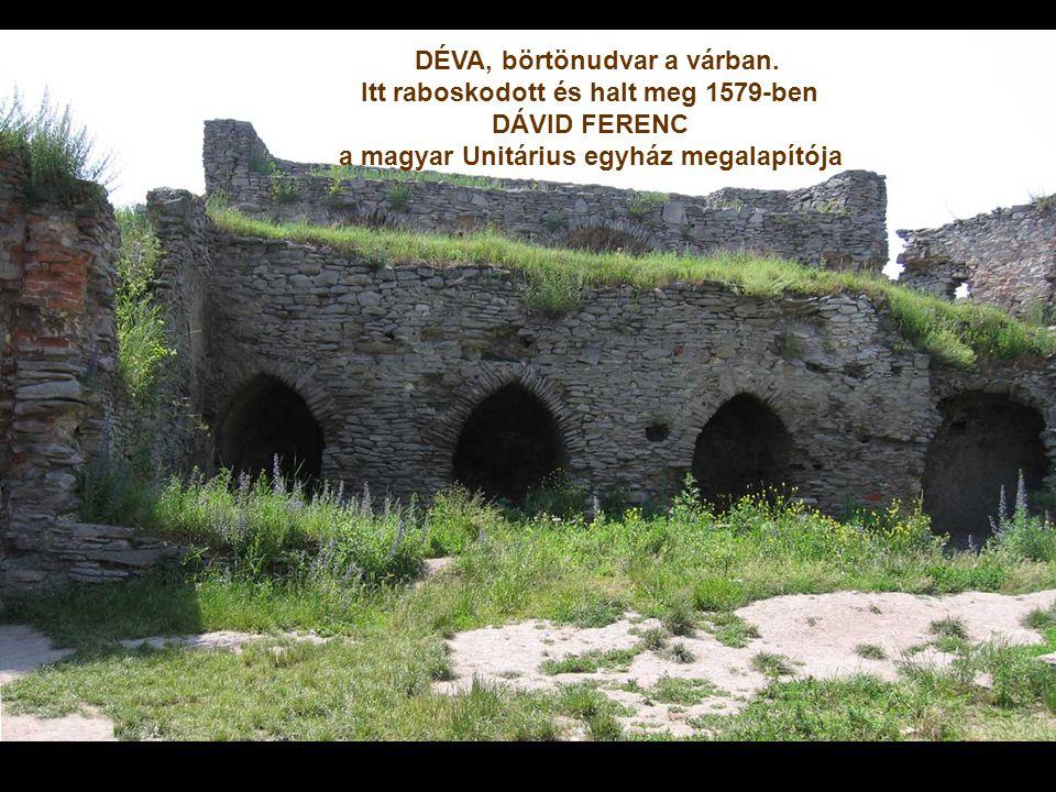 DÉVA, börtönudvar a várban. Itt raboskodott és halt meg 1579-ben