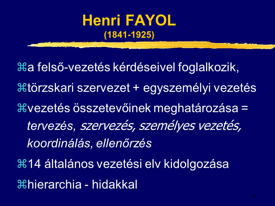 Henri FAYOL (1841-1925) a felső-vezetés kérdéseivel foglalkozik,