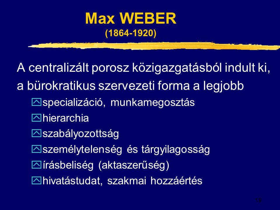 Max WEBER (1864-1920) A centralizált porosz közigazgatásból indult ki,