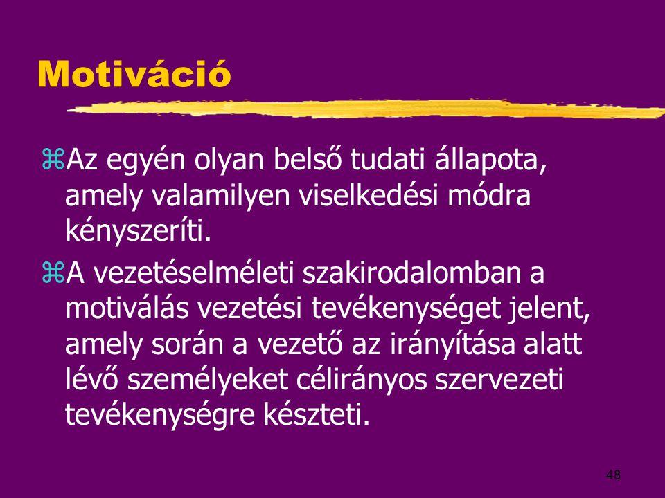 Motiváció Az egyén olyan belső tudati állapota, amely valamilyen viselkedési módra kényszeríti.