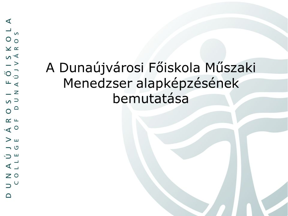 A Dunaújvárosi Főiskola Műszaki Menedzser alapképzésének bemutatása