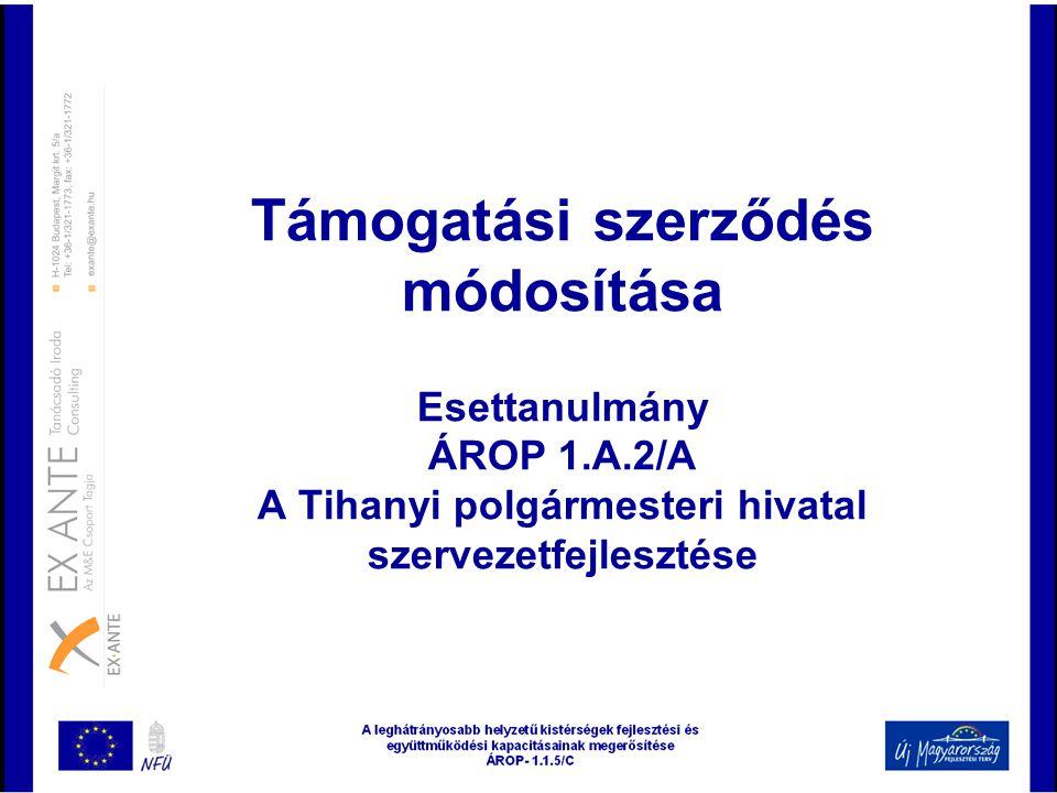 Támogatási szerződés módosítása Esettanulmány ÁROP 1. A