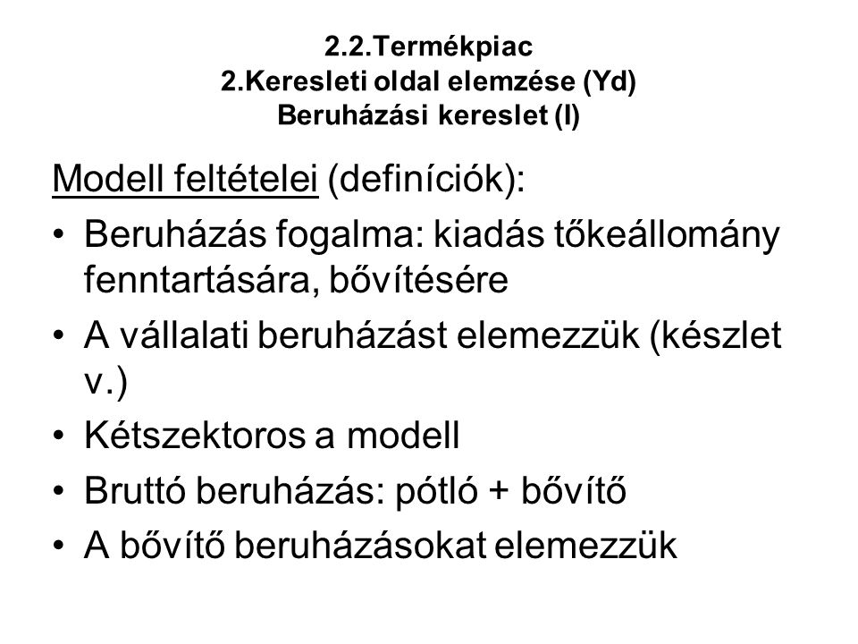 2.2.Termékpiac 2.Keresleti oldal elemzése (Yd) Beruházási kereslet (I)