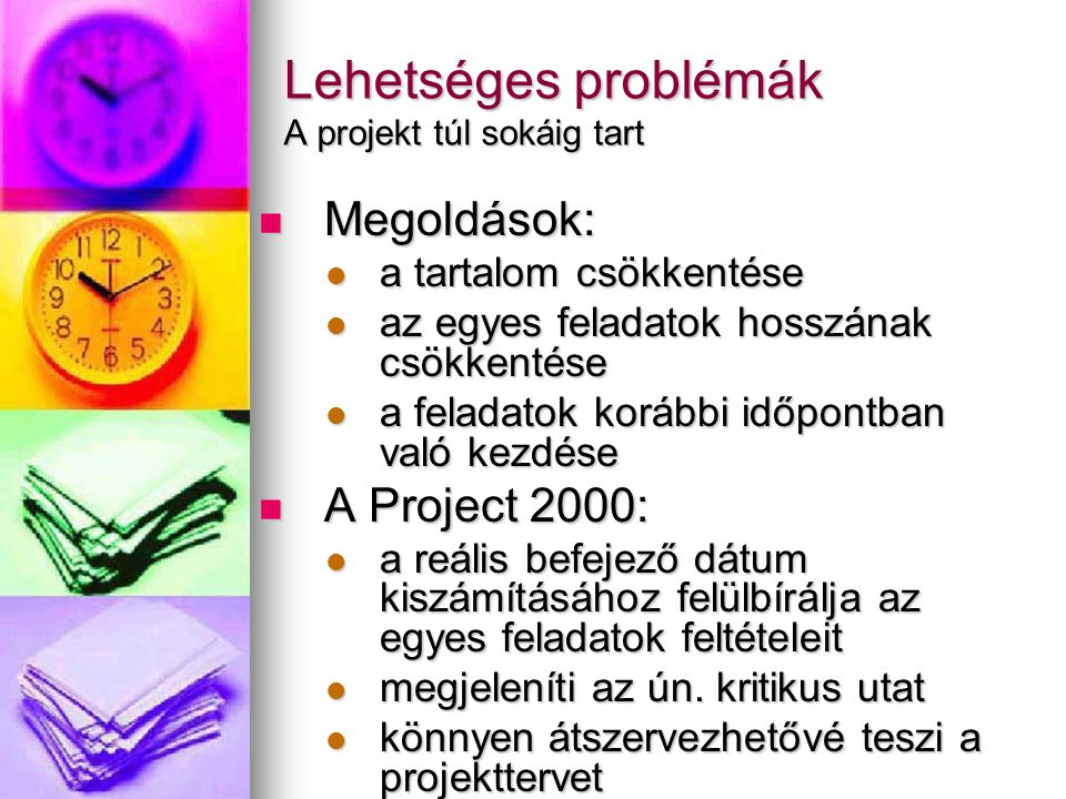 Lehetséges problémák A projekt túl sokáig tart