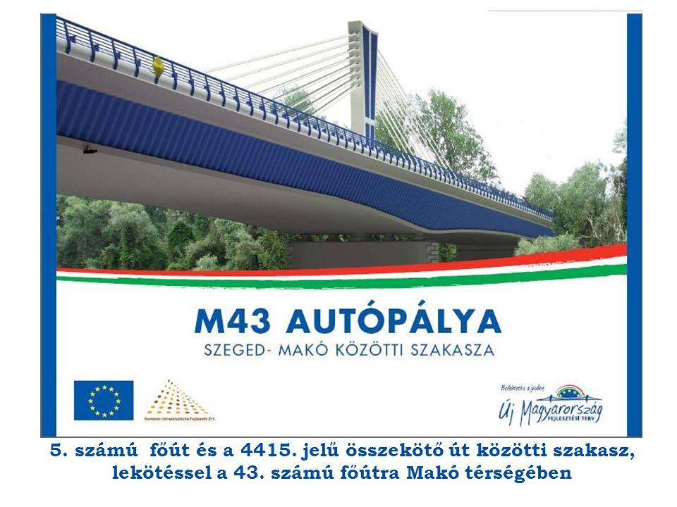 5. számú főút és a 4415. jelű összekötő út közötti szakasz, lekötéssel a 43.