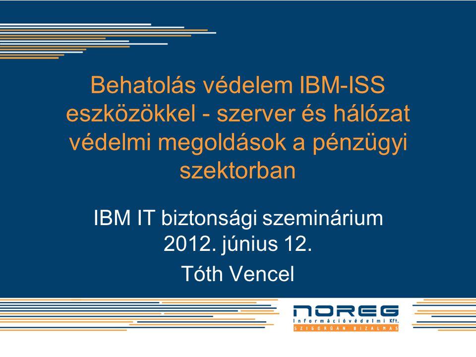 IBM IT biztonsági szeminárium 2012. június 12. Tóth Vencel