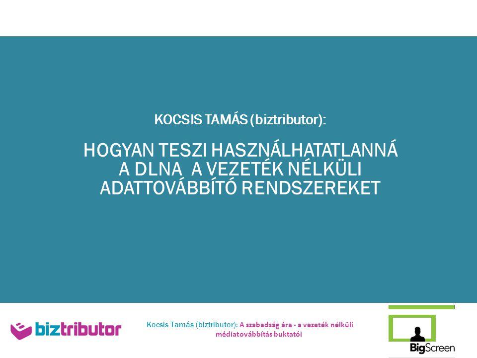 KOCSIS TAMÁS (biztributor): HOGYAN TESZI HASZNÁLHATATLANNÁ A DLNA A VEZETÉK NÉLKÜLI ADATTOVÁBBÍTÓ RENDSZEREKET