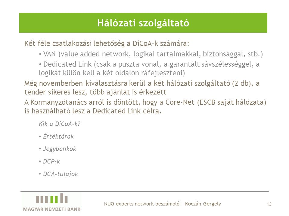 Hálózati szolgáltató Két féle csatlakozási lehetőség a DiCoA-k számára: VAN (value added network, logikai tartalmakkal, biztonsággal, stb.)
