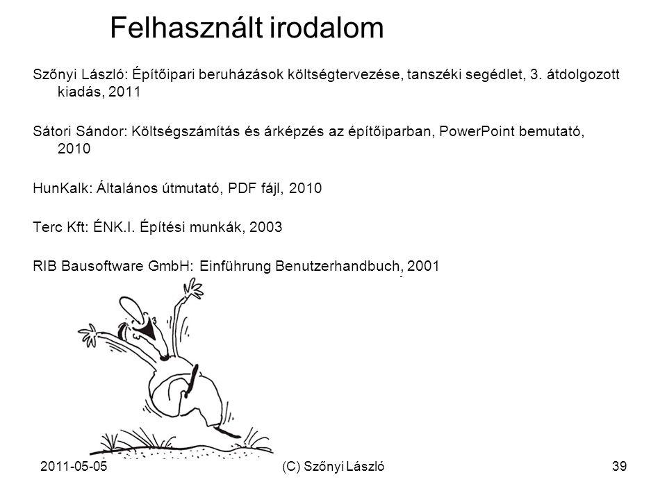 Felhasznált irodalom Szőnyi László: Építőipari beruházások költségtervezése, tanszéki segédlet, 3. átdolgozott kiadás, 2011.