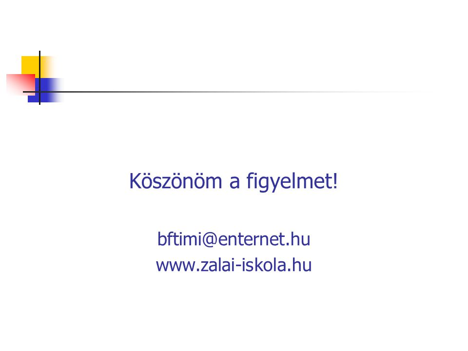 Köszönöm a figyelmet! bftimi@enternet.hu www.zalai-iskola.hu