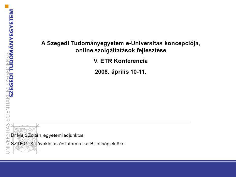 A Szegedi Tudományegyetem e-Universitas koncepciója, online szolgáltatások fejlesztése