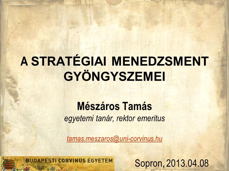 A STRATÉGIAI MENEDZSMENT GYÖNGYSZEMEI Mészáros Tamás egyetemi tanár, rektor emeritus tamas.meszaros@uni-corvinus.hu