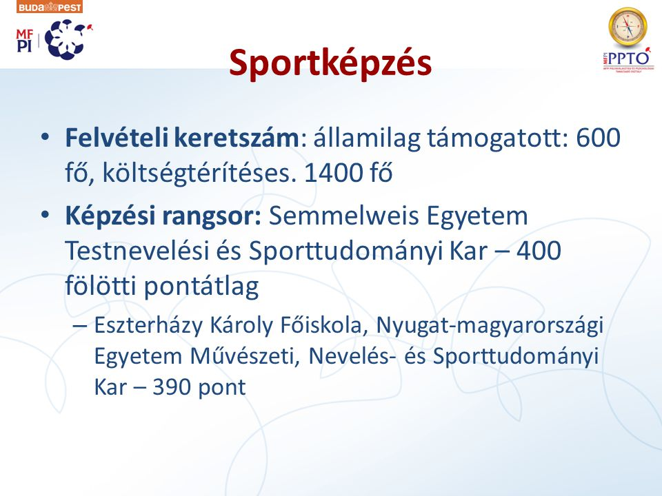 Sportképzés Felvételi keretszám: államilag támogatott: 600 fő, költségtérítéses. 1400 fő.