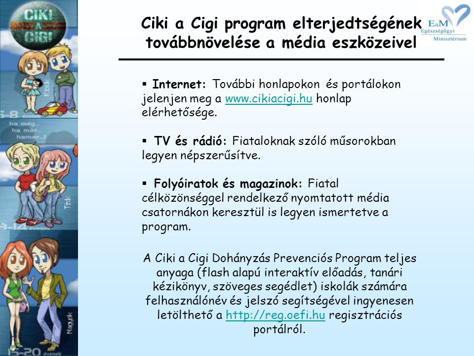 Ciki a Cigi program elterjedtségének továbbnövelése a média eszközeivel