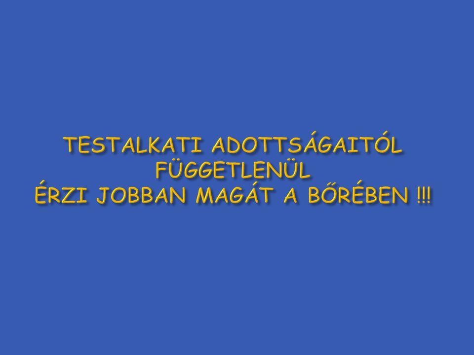TESTALKATI ADOTTSÁGAITÓL FÜGGETLENÜL ÉRZI JOBBAN MAGÁT A BŐRÉBEN !!!