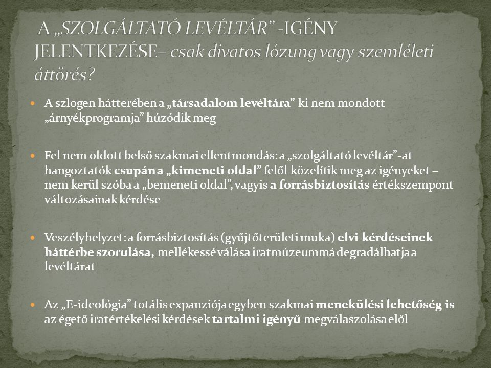 """A """"SZOLGÁLTATÓ LEVÉLTÁR -IGÉNY JELENTKEZÉSE– csak divatos lózung vagy szemléleti áttörés"""